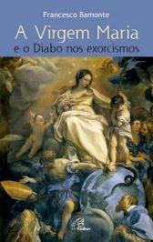 LIVRO A VIRGEM MARIA E O DIABO NOS EXORCISMOS - FRANCESCO BAMONTE PAULINAS