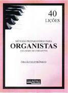 Método Preparatório para Organistas 40 Lições - Ana Mary  - Teclasom Instrumentos Musicais Ltda