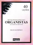 Método Preparatório para Organistas 40 Lições - Ana Mary