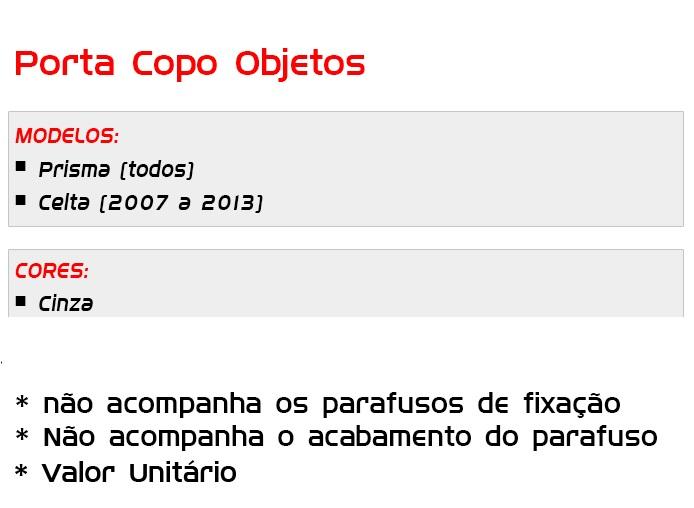 Porta Copos/Objetos/Console Celta Prisma Cor Cinza 2007 ao 2013 AP601 - SONNIC SOUND