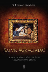 SALVE, AGRACIADA! A VIDA DE MARIA, A MÃE DE JESUS  - LOJA VIRTUAL UFMBB