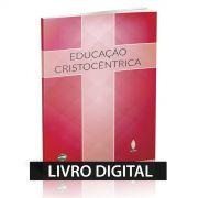 EDUCAÇÃO CRISTOCÊNTRICA - LIVRO DIGITAL