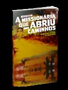A MISSIONÁRIA QUE ABRIU CAMINHOS