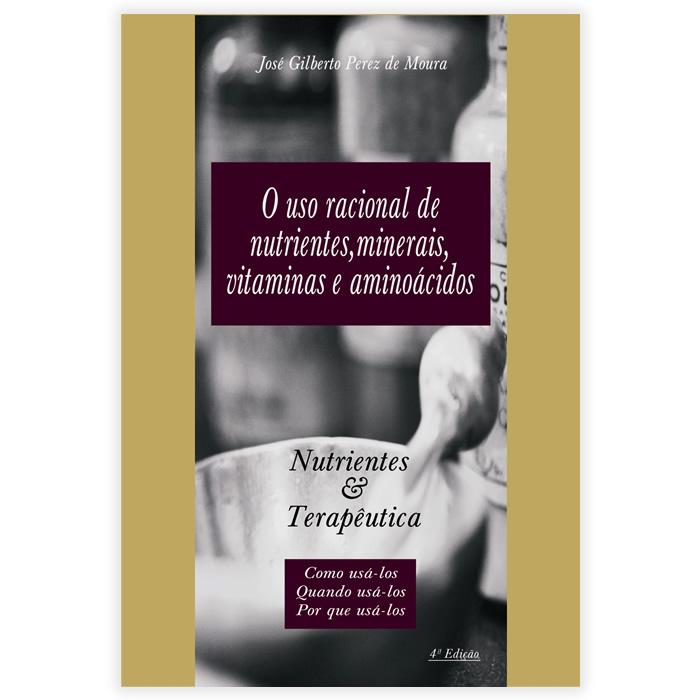Livro - O Uso Racional de Nutrientes, Minerais, Vitaminas e Amino�cidos - Nutrientes e Terap�utica 4� Edi��o