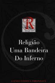 Religião Uma Bandeira do Inferno - Glénio Fonseca Paranaguá - - PROMESSAS PRECIOSAS