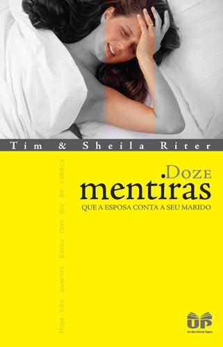 Doze Mentiras que a Esposa Conta ao seu Marido -  Tim Riter , Sheila Riter - PROMESSAS PRECIOSAS