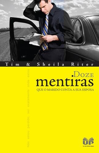 Doze Mentiras que o Marido conta a sua Esposa - Tim Riter , Sheila Riter - PROMESSAS PRECIOSAS