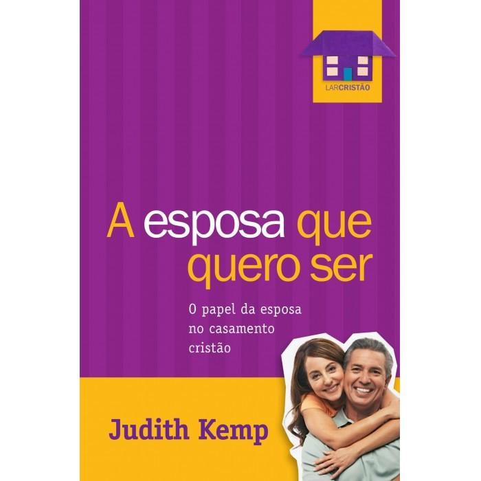 A Esposa Que Eu Quero Ser - Judith Kemp - PROMESSAS PRECIOSAS