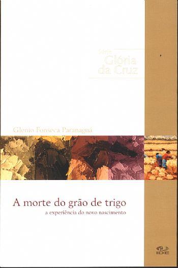 A Morte do Grão de Trigo - Glenio Fonseca Paranaguá - PROMESSAS PRECIOSAS