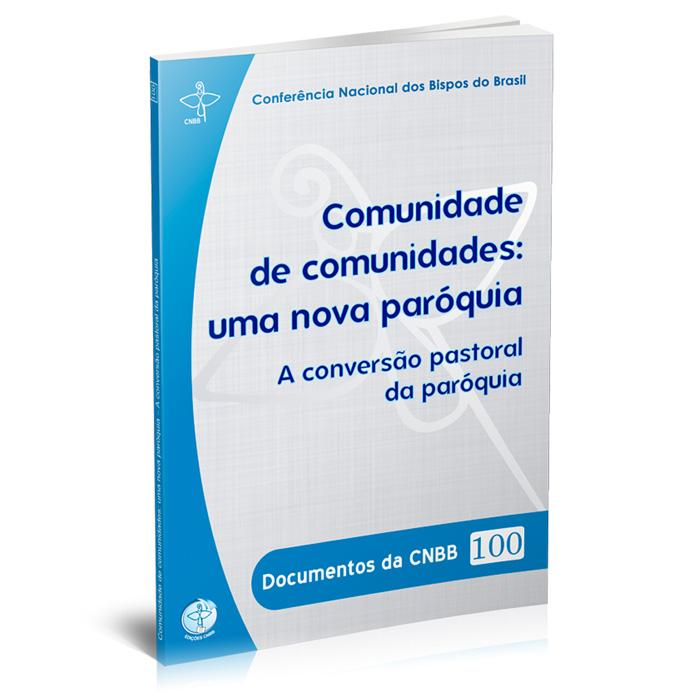 Comunidade de comunidades: Uma nova paróquia - Documentos da CNBB 100  - Pastoral Familiar CNBB