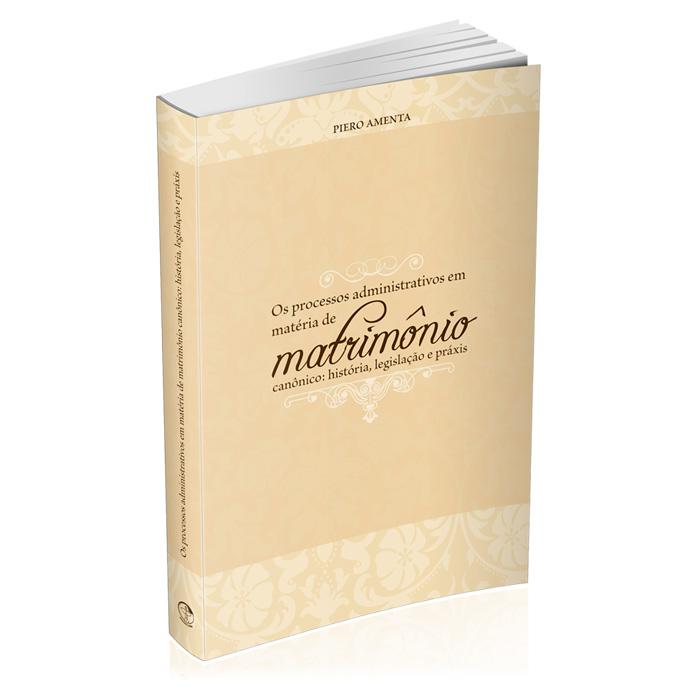 Os Processos Administrativos em matéria de Matrimônio Canônico: história, legislação e práxis  - Pastoral Familiar CNBB