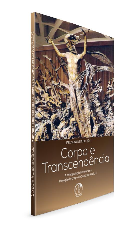 Corpo e Transcendência – A antropologia filosófica na Teologia do Corpo de São João Paulo II  - Pastoral Familiar CNBB