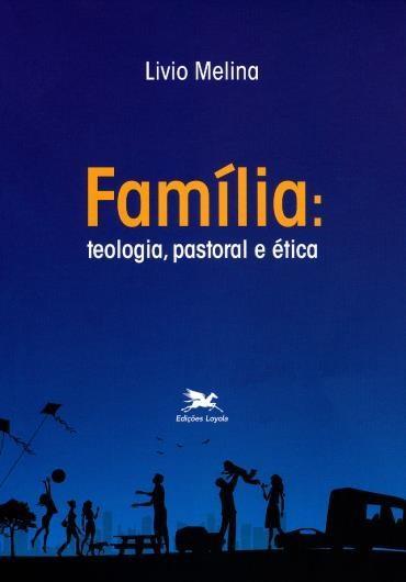 Família: Teologia, Pastoral e Ética  - Pastoral Familiar CNBB