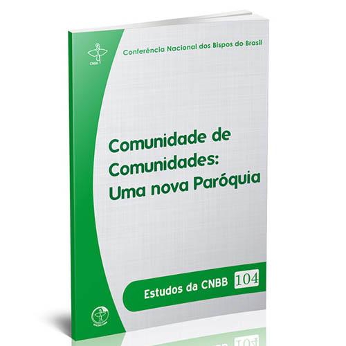 Comunidade de Comunidades: Uma nova Paróquia - Estudos da CNBB 104  - Pastoral Familiar CNBB