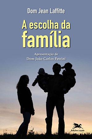 A Escolha da Família - Dom Laffitte  - Pastoral Familiar CNBB