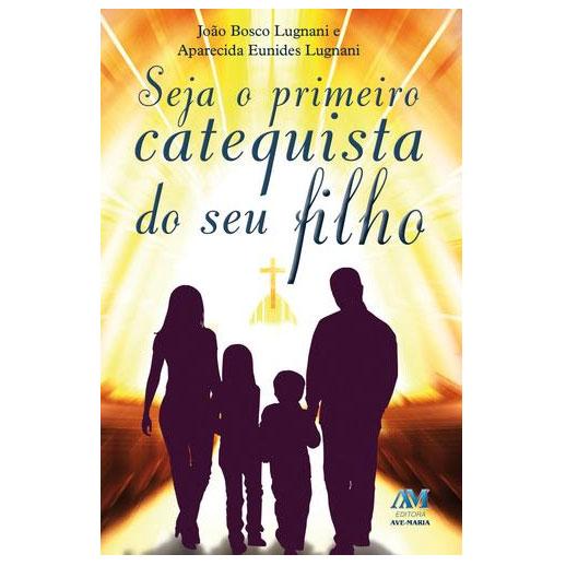 Seja o primeiro catequista do seu filho  - Pastoral Familiar CNBB