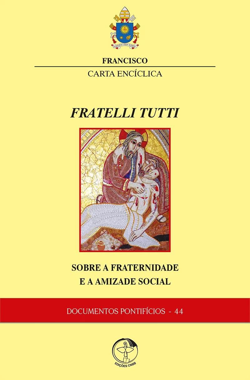 Carta Encíclica FRATELLI TUTTI - Documentos Pontifícios 44  - Pastoral Familiar CNBB