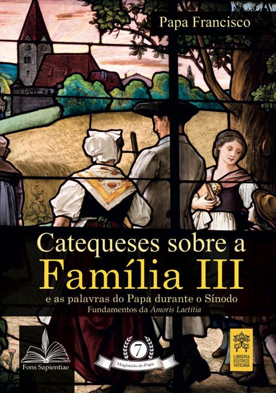 Catequeses sobre Família III - Magistério do Papa  - Pastoral Familiar CNBB