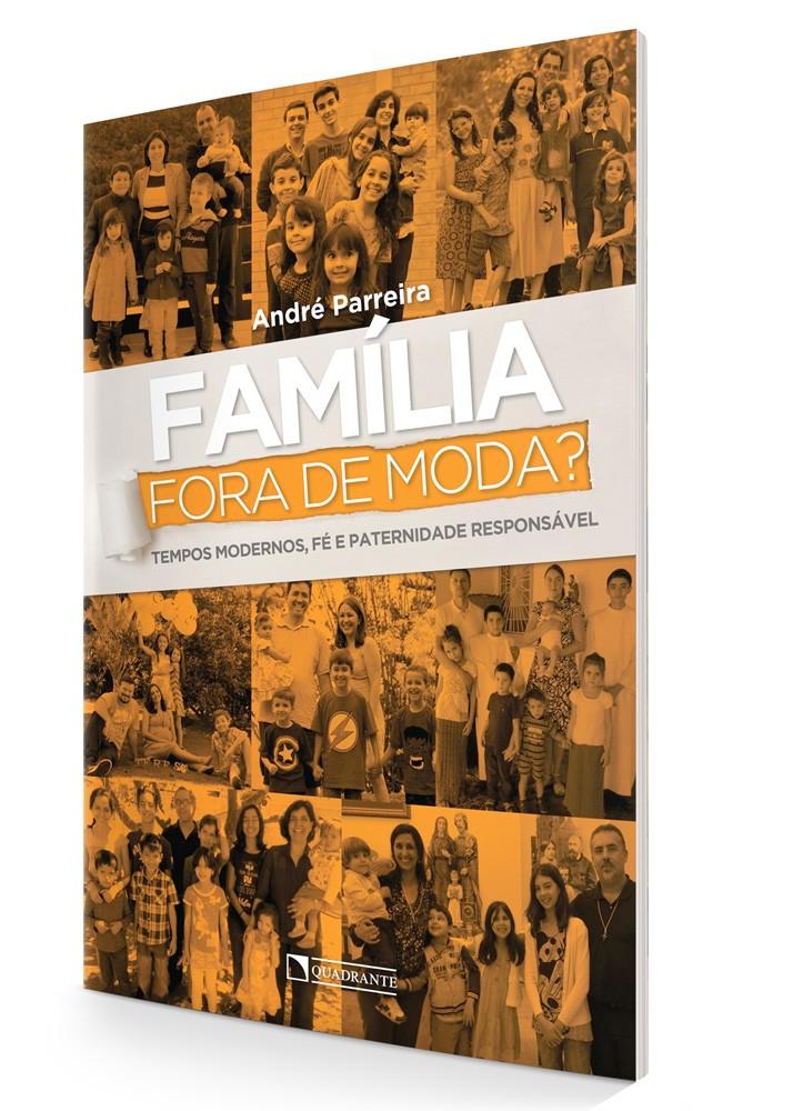 FAMÍLIA FORA DE MODA? Tempos modernos fé e paternidade responsável  - Pastoral Familiar CNBB