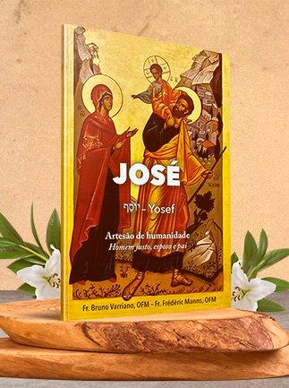 José (Yosef) - Artesão de humanidade - Homem justo, esposo e pai  - Pastoral Familiar CNBB