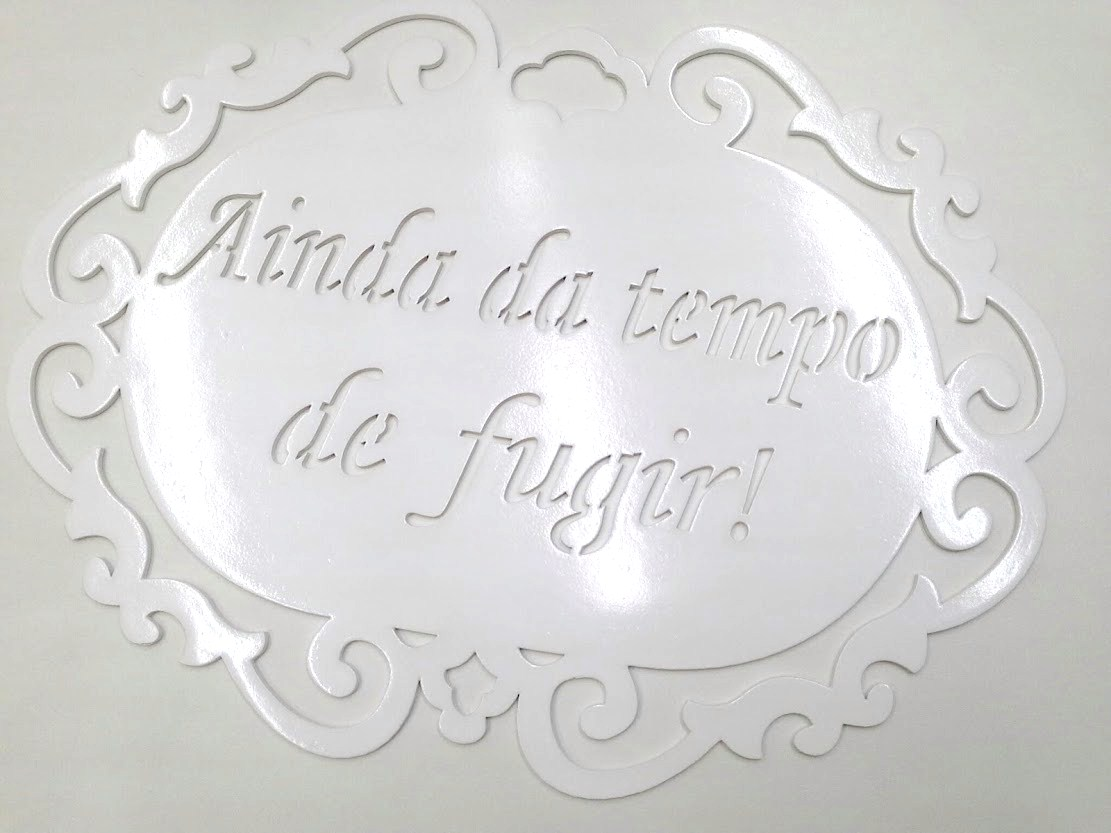 Placa de Casamento - Noiva - Ainda dá Tempo de Fugir Laqueada R25A