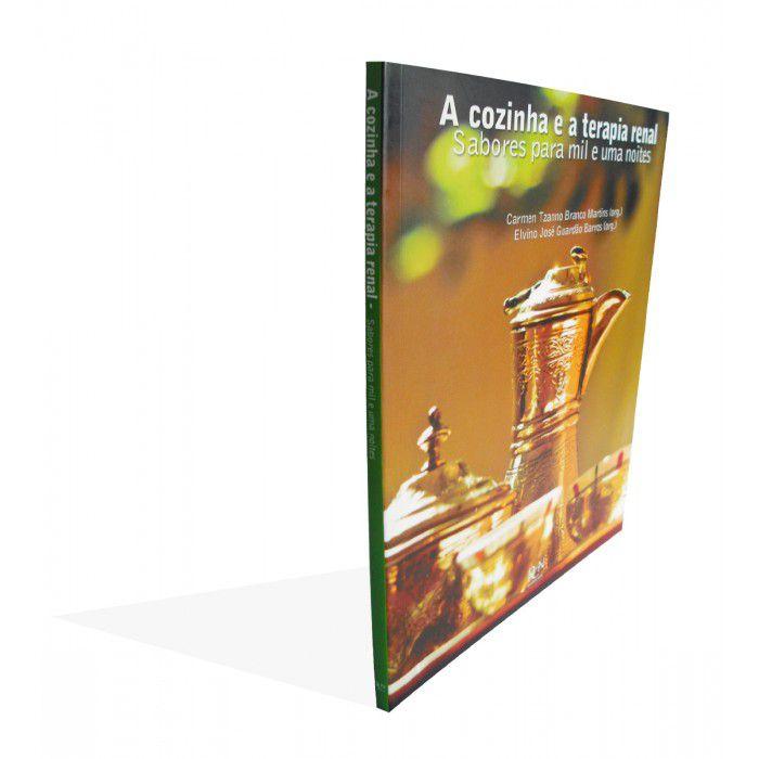 A Cozinha e a Terapia Renal: Sabores para Mil e Uma Noites  - RCN Editora