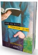 Jos� da Silva - Um Pregador Leigo