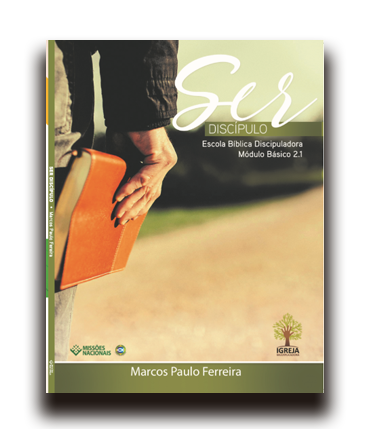 Revista Ser Discípulo - Escola bíblica discipuladora - Módulo Básico 2.1