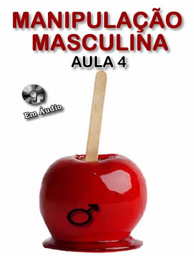 Manipulação Masculina Aula 4  - Fazer um homem correr atrás