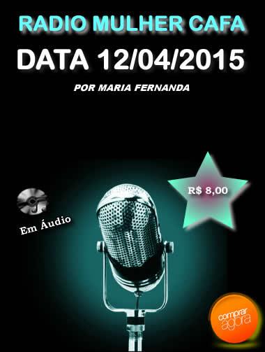 Programa Radio Mulher CAFA 12/04/2015  - Fazer um homem correr atrás