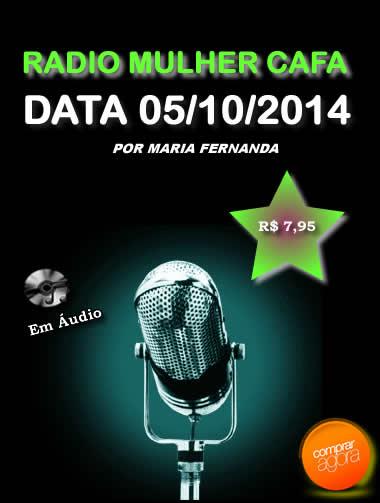 Programa Radio Mulher CAFA 05/10/2014  - Fazer um homem correr atrás