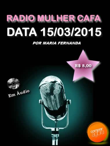 Programa Radio Mulher CAFA 15/03/2015  - Fazer um homem correr atrás