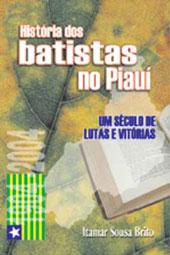 História dos batistas no Piauí  - Distribuidora EBD
