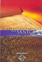 O Aperfeiçoamento dos Santos na Prática da Celebração  - Distribuidora EBD