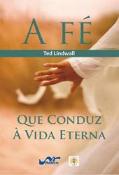 A fé que conduz à vida eterna  - Distribuidora EBD