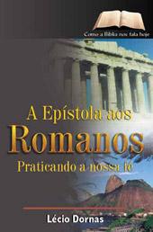 A Epístola aos Romanos - Praticando a nossa fé  - Distribuidora EBD