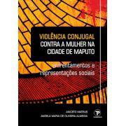 Violência conjugal contra a mulher na cidade de Maputo (Moçambique): enfrentamentos e representações sociais. ISBN 978-85-92918-10-1