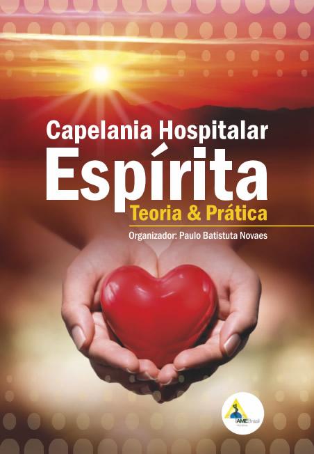 Capelania Hospitalar Espírita – Teoria e Prática  - AME-BRASIL