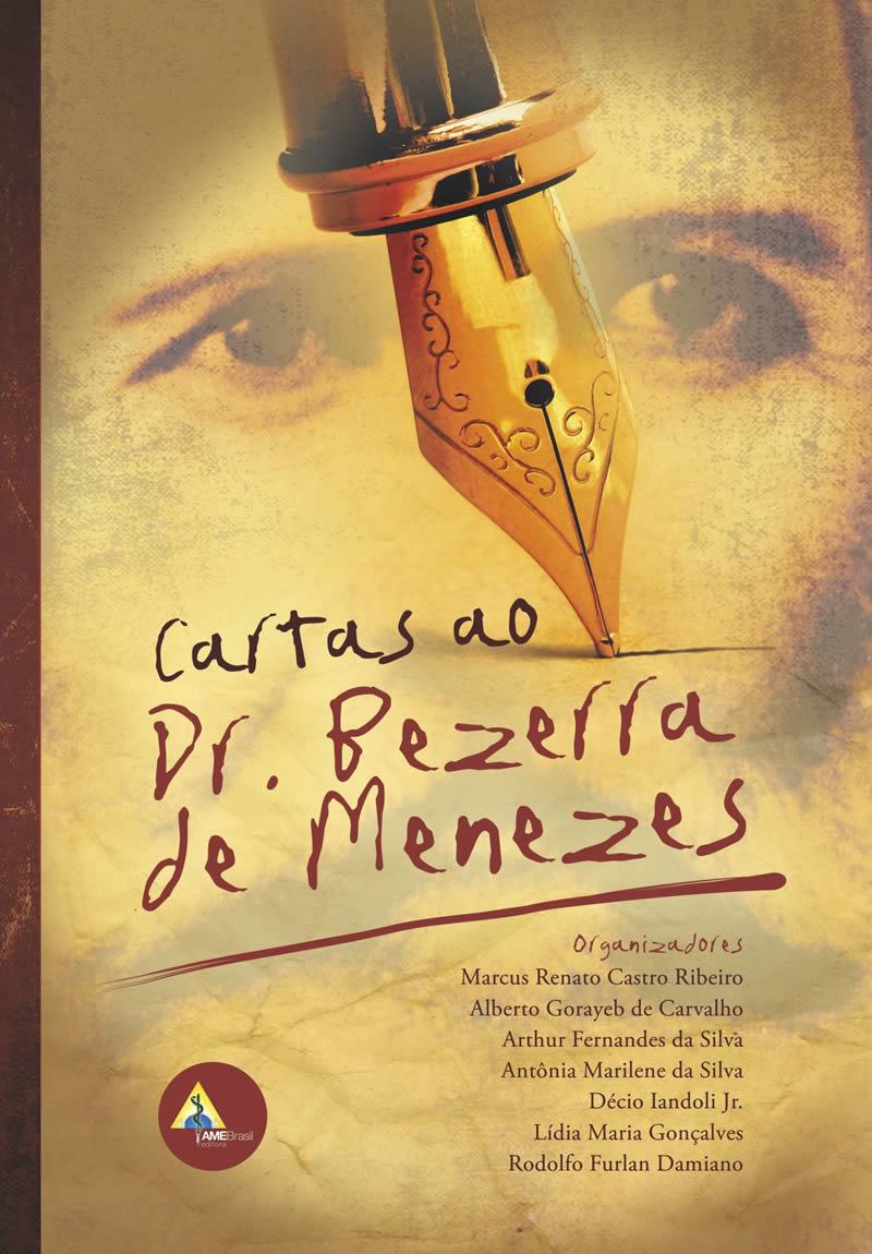 Cartas ao Dr. Bezerra de Menezes  - AME-BRASIL