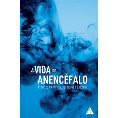 A Vida do Anencéfalo: Aspectos Científicos, Religiosos e Jurídicos  - AMEBR