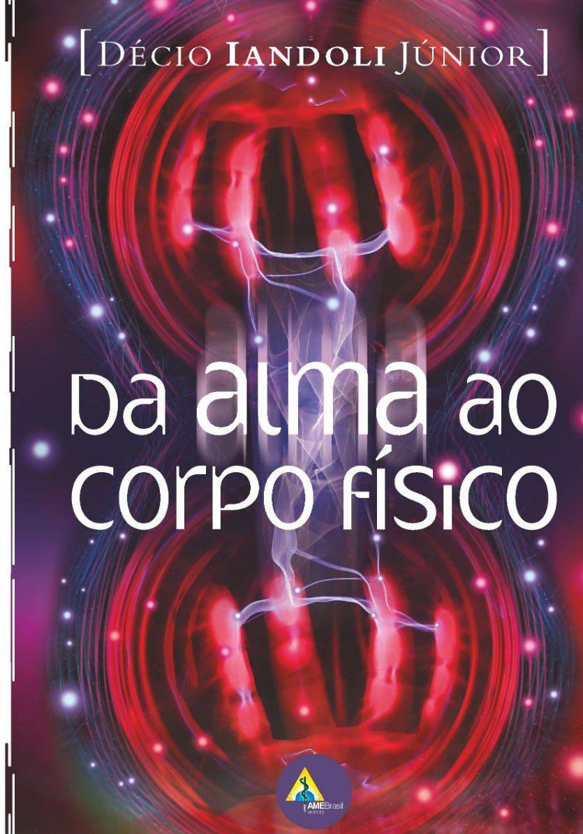Da Alma ao Corpo Físico 2º Edição  - AME-BRASIL