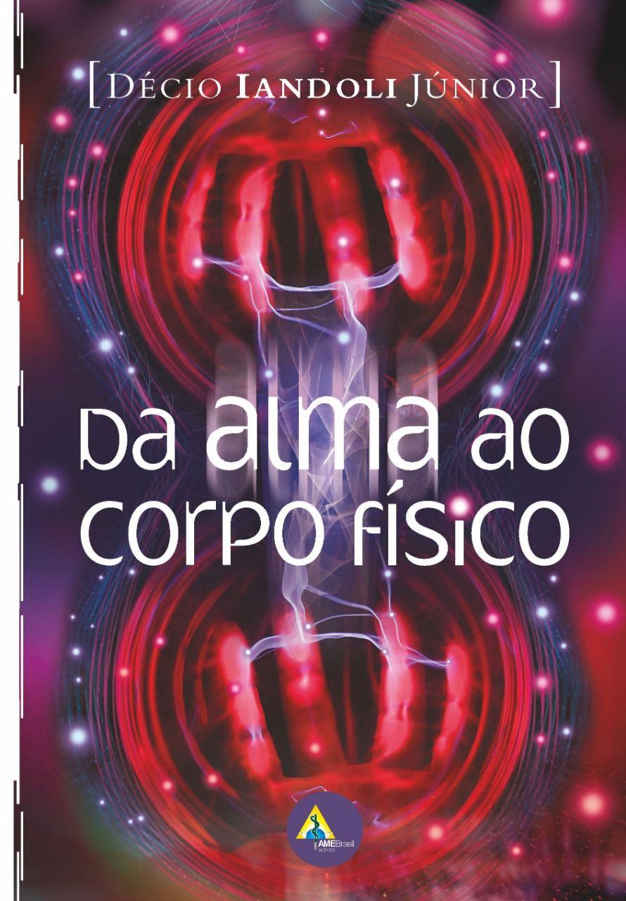 Da Alma ao Corpo Físico e-Book   - AME-BRASIL