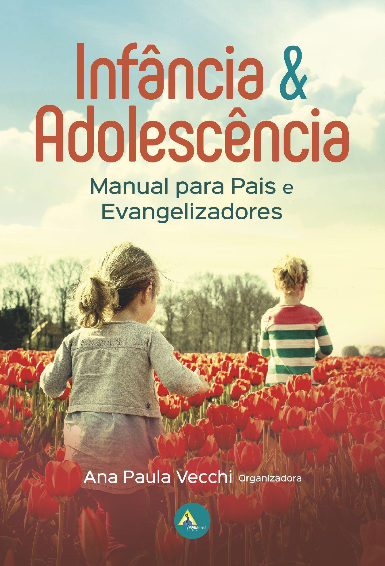 Infância e Adolescência - Manual para Pais e Evangelizadores (LEIA NOTA EXPLICATIVA ABAIXO)   - AME-BRASIL