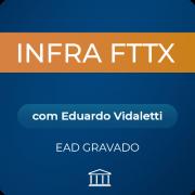 Curso Infra FTTX com Eduardo Vidaletti  - GRAVADO