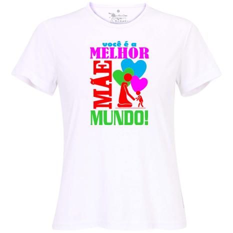 Camiseta Dia Das Mães Você é A Melhor Mãe Do Mundo Feminina