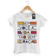 Camiseta Feminina Thiaguinho Sem Você a Vida é Tão Sem Graça Colors