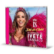 CD O Carnaval de Ivete Sangalo - Sai do Ch�o