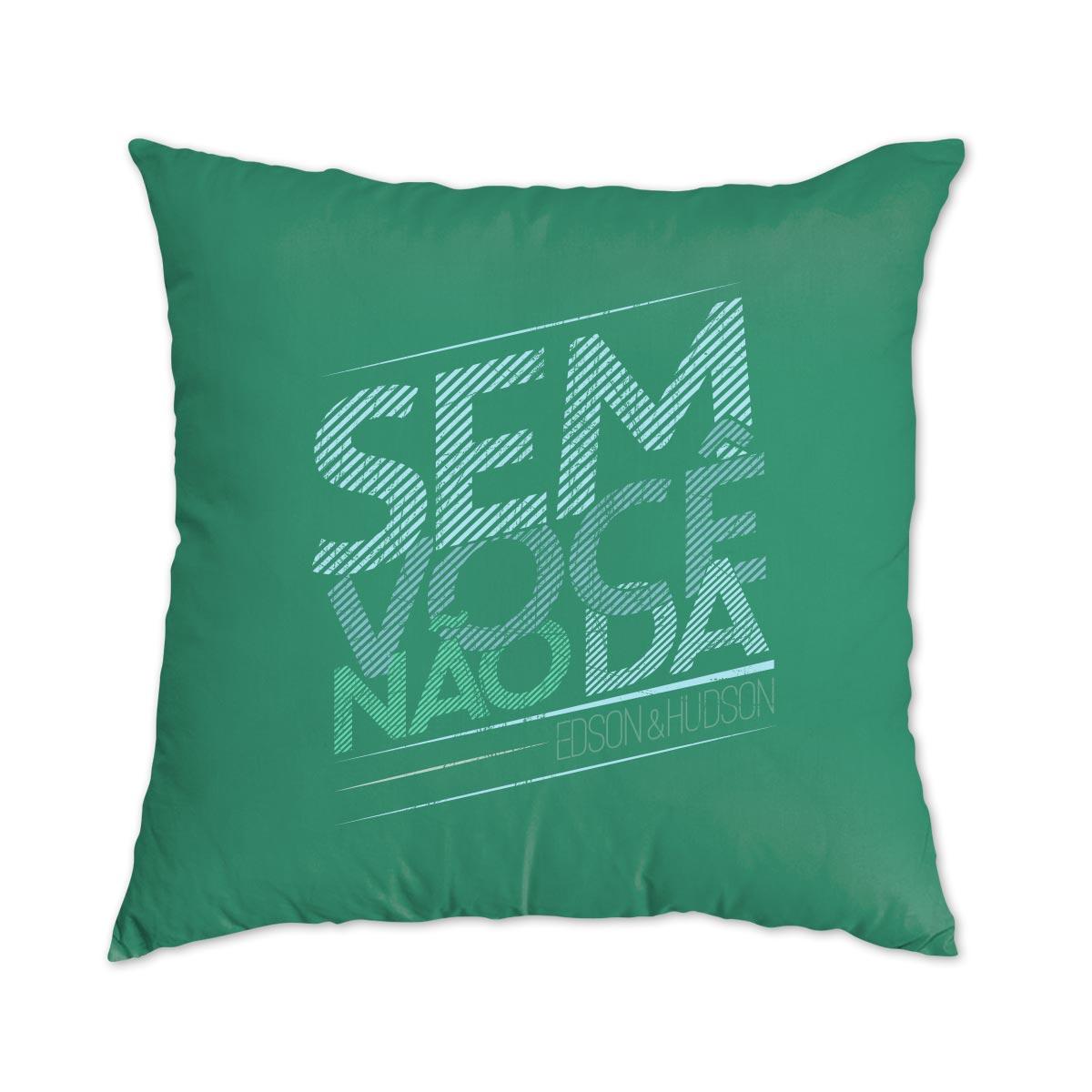 Almofada Edson & Hudson Sem Voc� N�o D�