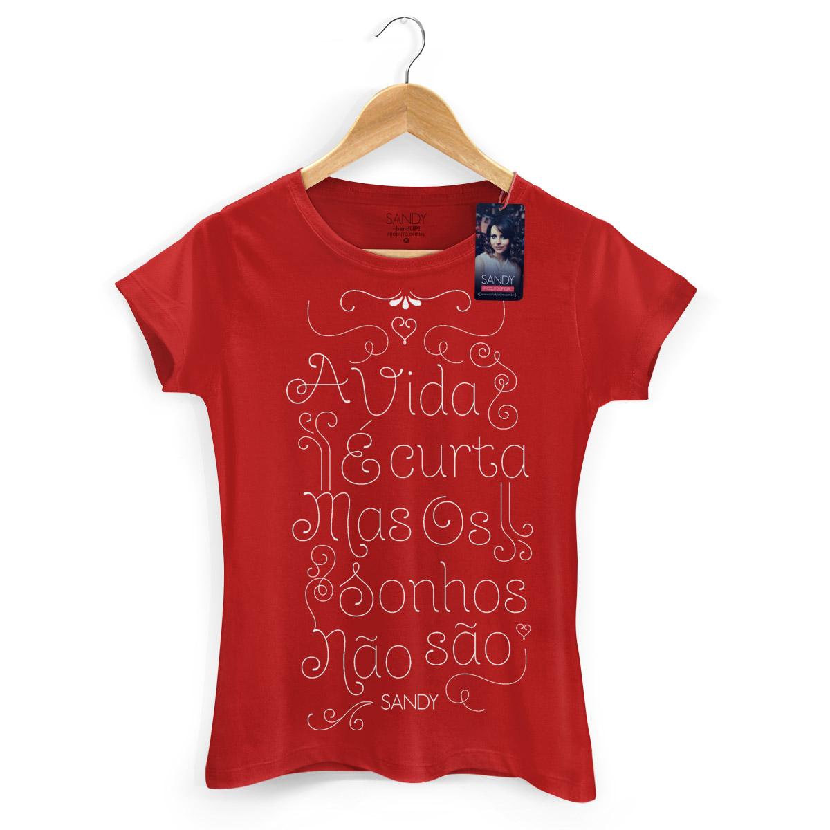Camiseta Feminina Sandy A Vida e Curta Mas Os Sonhos Nao Sao Modelo 3