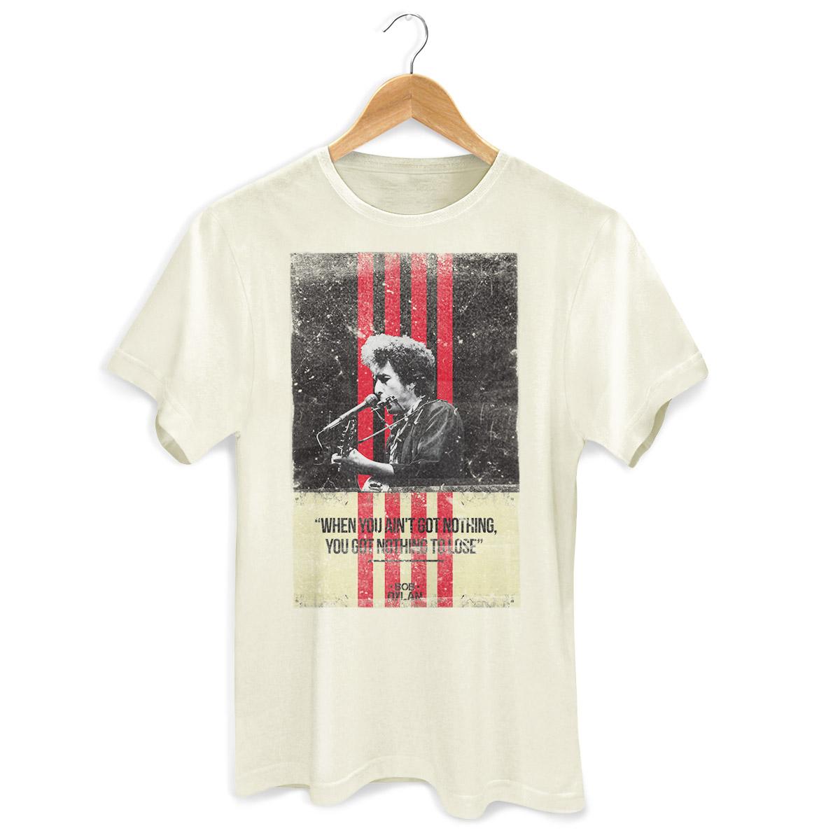 Camiseta Masculina Bob Dylan Quando Não Se Tem Nada Não Se Perde Nada